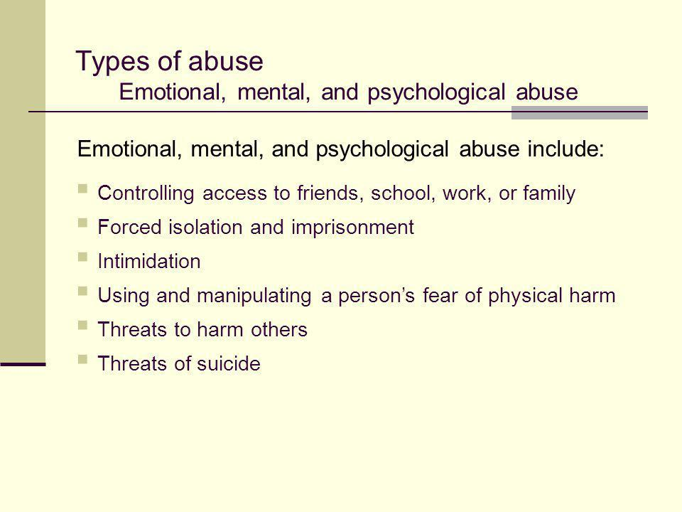 Types of abuse Emotional, mental, and psychological abuse