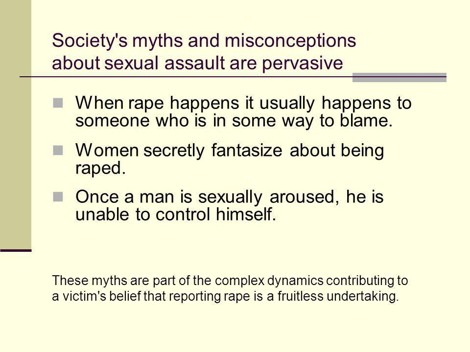 Society s myths and misconceptions about sexual assault are pervasive
