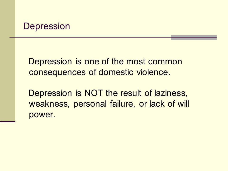 Depression Depression is one of the most common consequences of domestic violence.