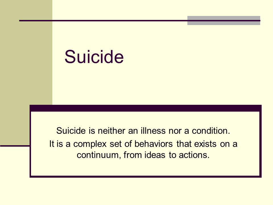 Suicide is neither an illness nor a condition.