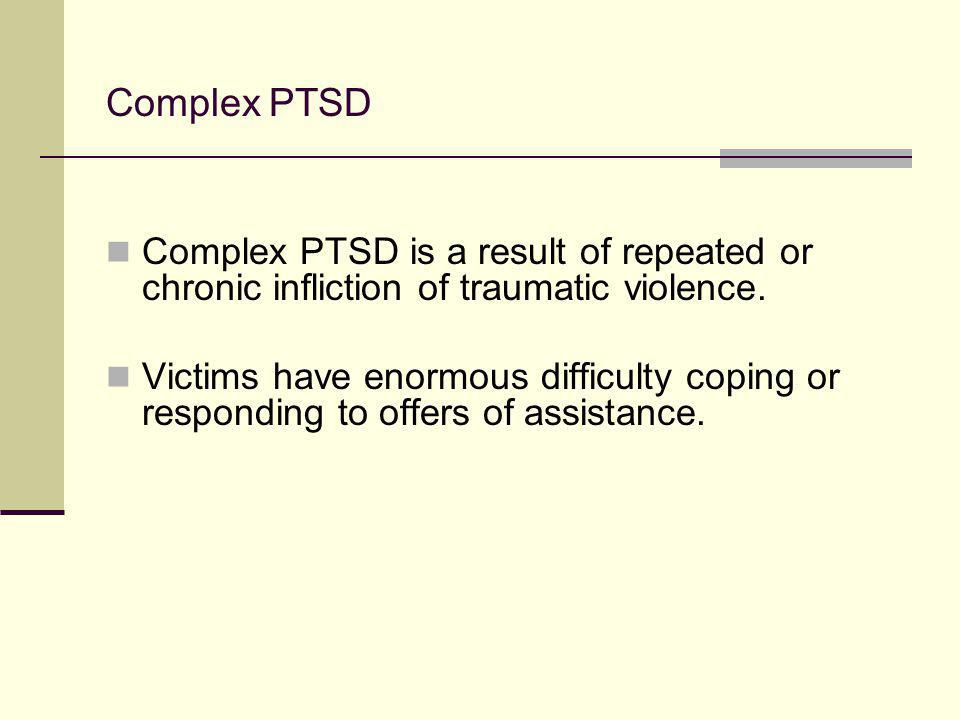 Complex PTSD Complex PTSD is a result of repeated or chronic infliction of traumatic violence.