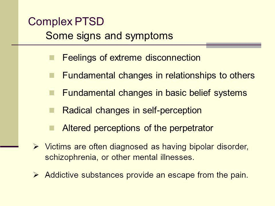 Complex PTSD Some signs and symptoms Feelings of extreme disconnection