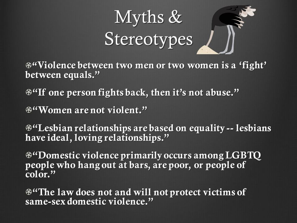 Myths & Stereotypes If one person fights back, then it's not abuse.
