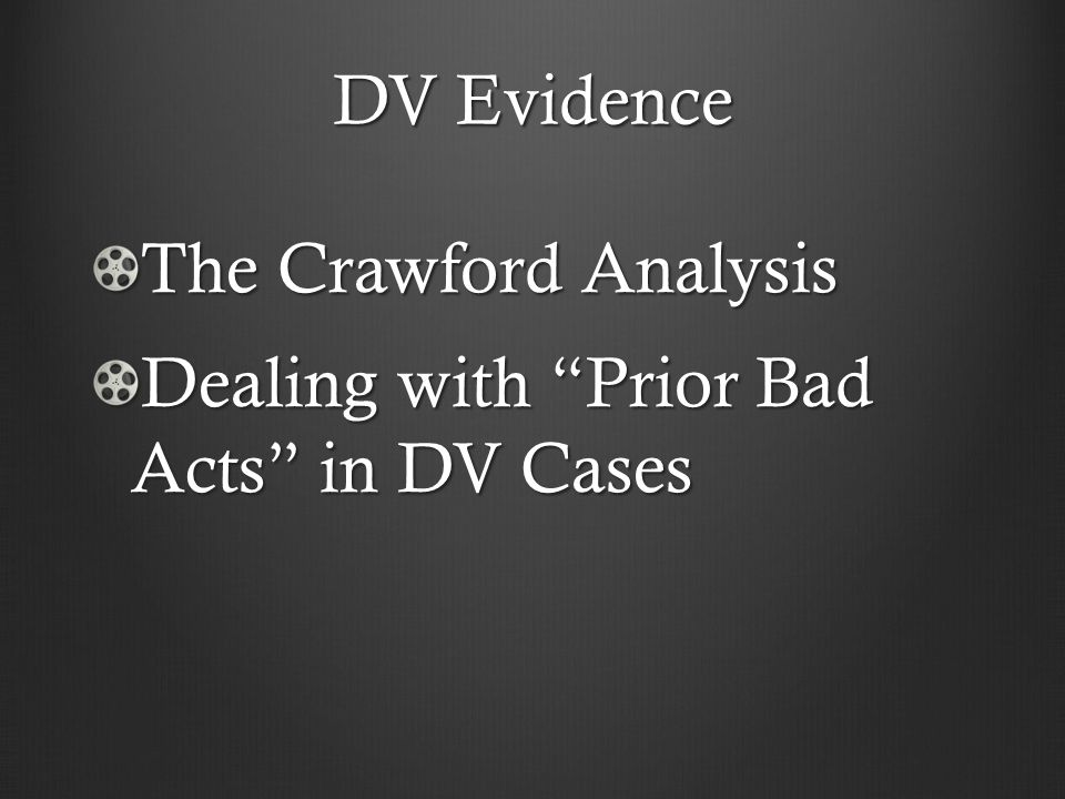 DV Evidence The Crawford Analysis Dealing with Prior Bad Acts in DV Cases
