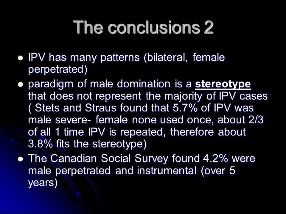 The conclusions 2 IPV has many patterns (bilateral, female perpetrated)