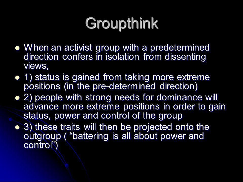 Groupthink When an activist group with a predetermined direction confers in isolation from dissenting views,