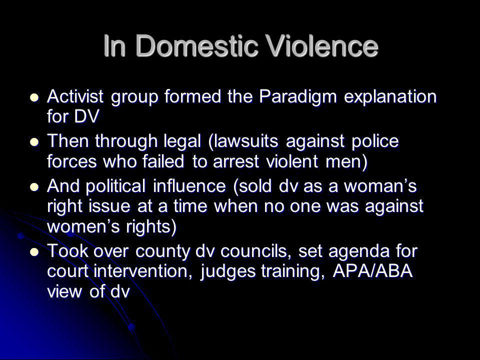 In Domestic Violence Activist group formed the Paradigm explanation for DV.