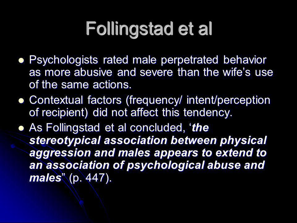Follingstad et al Psychologists rated male perpetrated behavior as more abusive and severe than the wife's use of the same actions.