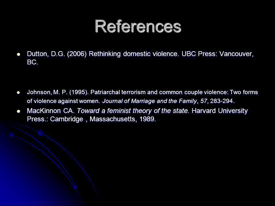 References Dutton, D.G. (2006) Rethinking domestic violence. UBC Press: Vancouver, BC.