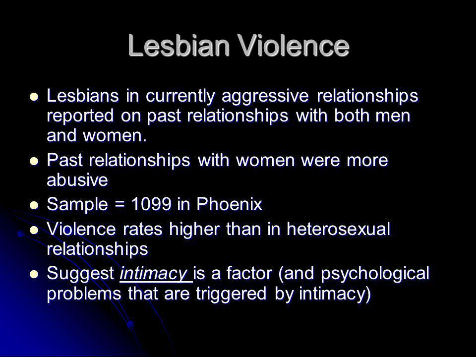 Lesbian Violence Lesbians in currently aggressive relationships reported on past relationships with both men and women.
