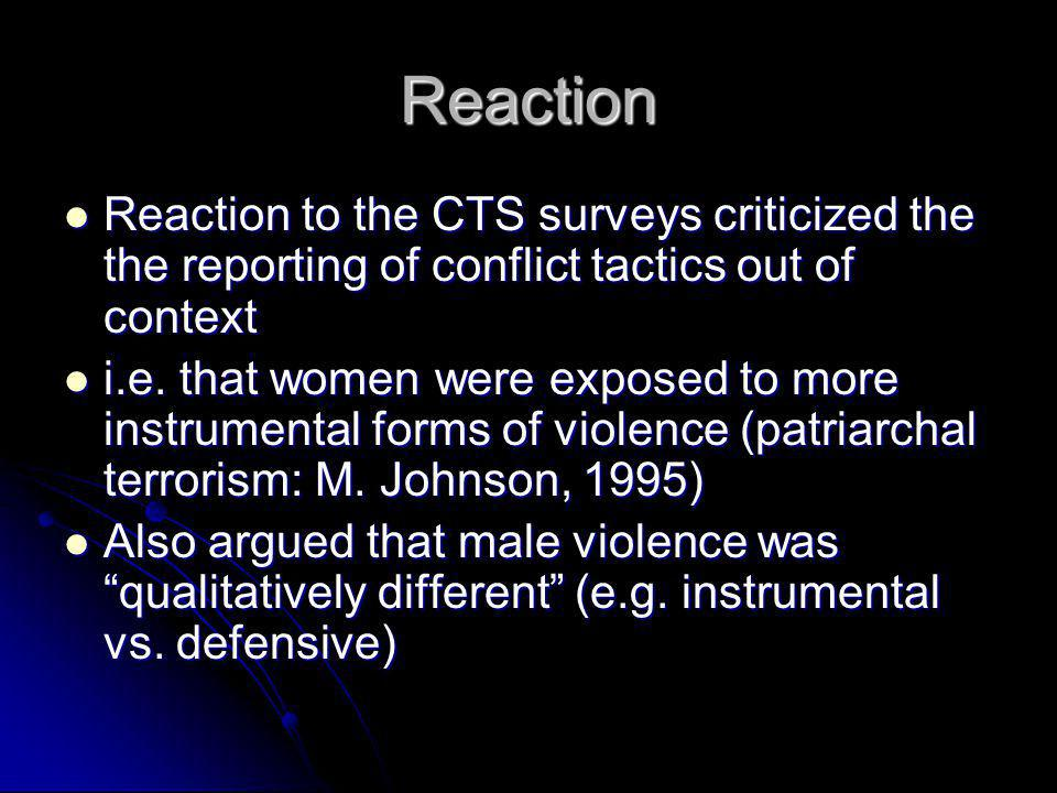 Reaction Reaction to the CTS surveys criticized the the reporting of conflict tactics out of context.