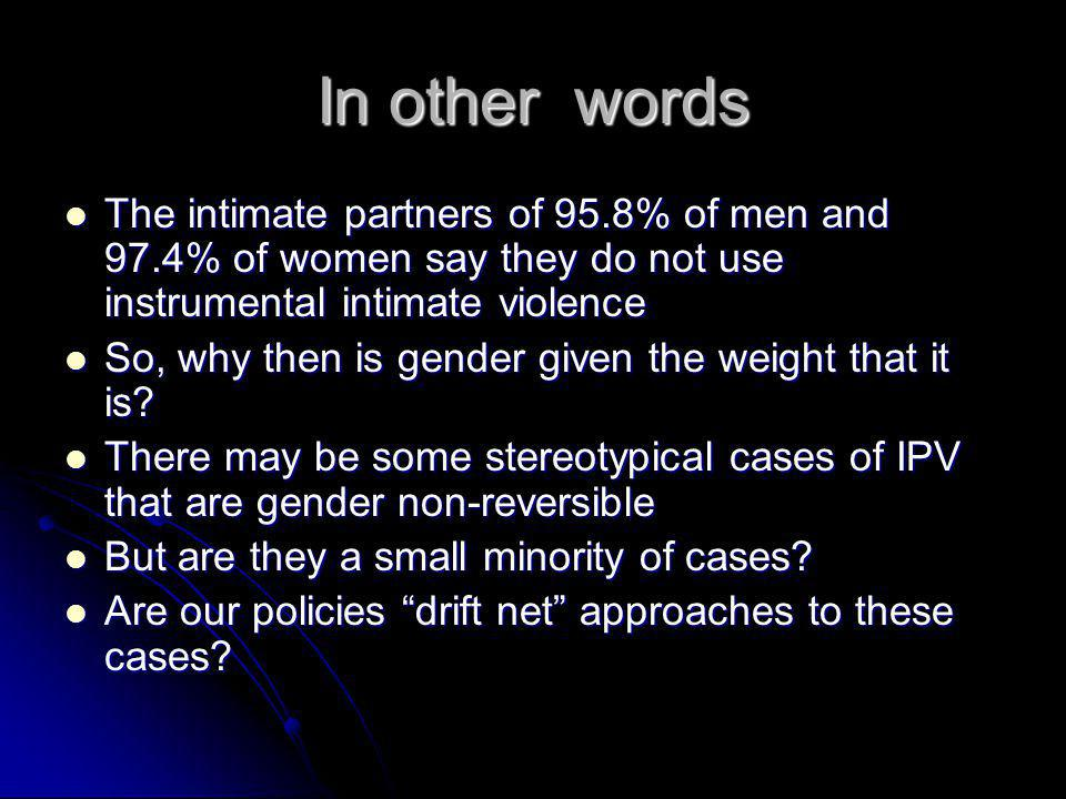 In other words The intimate partners of 95.8% of men and 97.4% of women say they do not use instrumental intimate violence.