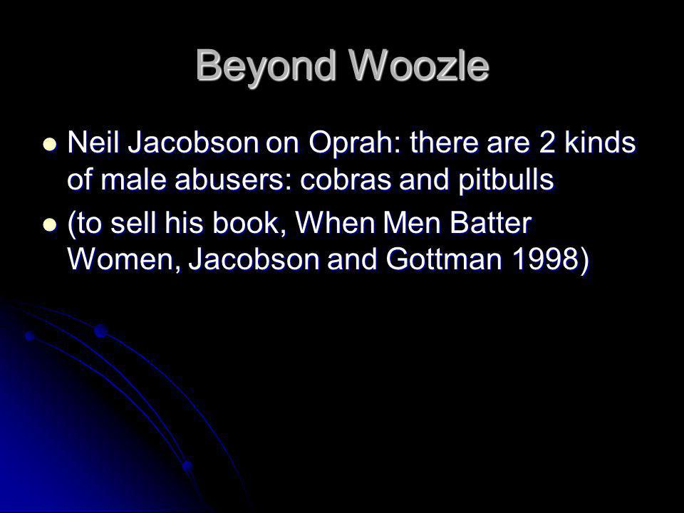 Beyond Woozle Neil Jacobson on Oprah: there are 2 kinds of male abusers: cobras and pitbulls.