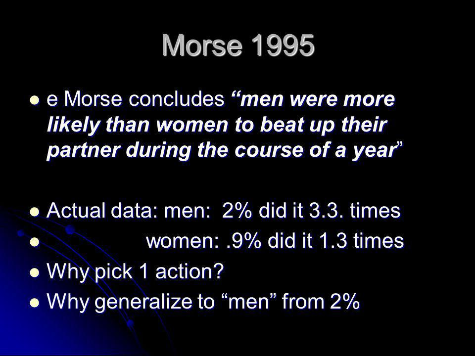 Morse 1995 e Morse concludes men were more likely than women to beat up their partner during the course of a year