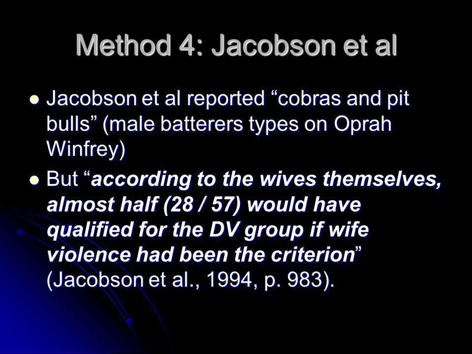 Method 4: Jacobson et al Jacobson et al reported cobras and pit bulls (male batterers types on Oprah Winfrey)