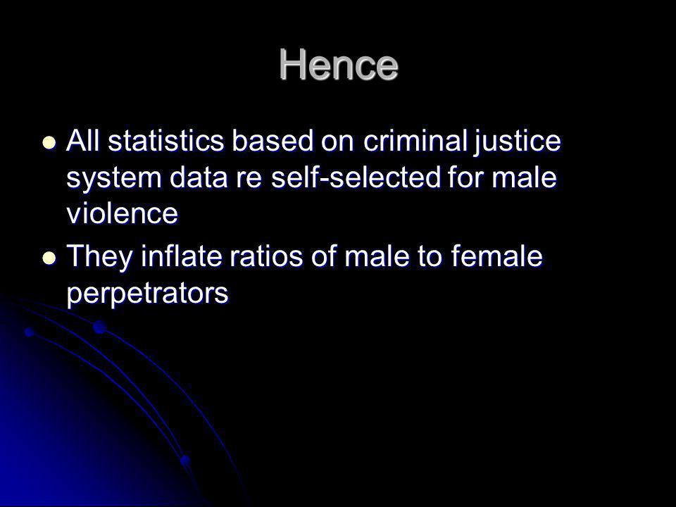 Hence All statistics based on criminal justice system data re self-selected for male violence.