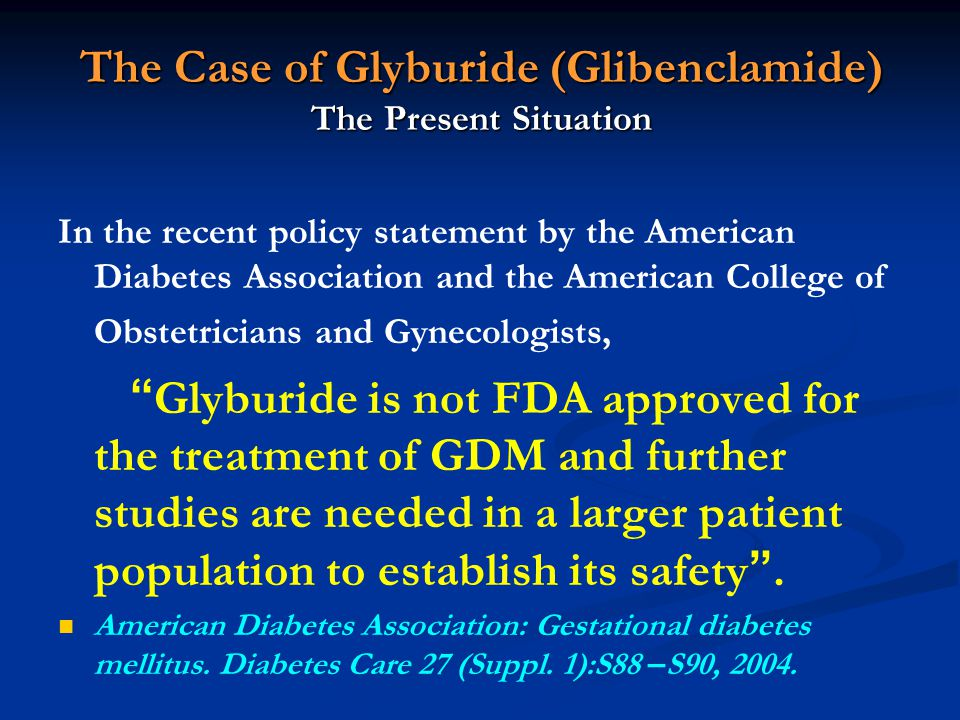The Case of Glyburide (Glibenclamide) The Present Situation