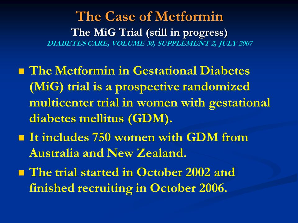 The Case of Metformin The MiG Trial (still in progress) DIABETES CARE, VOLUME 30, SUPPLEMENT 2, JULY 2007