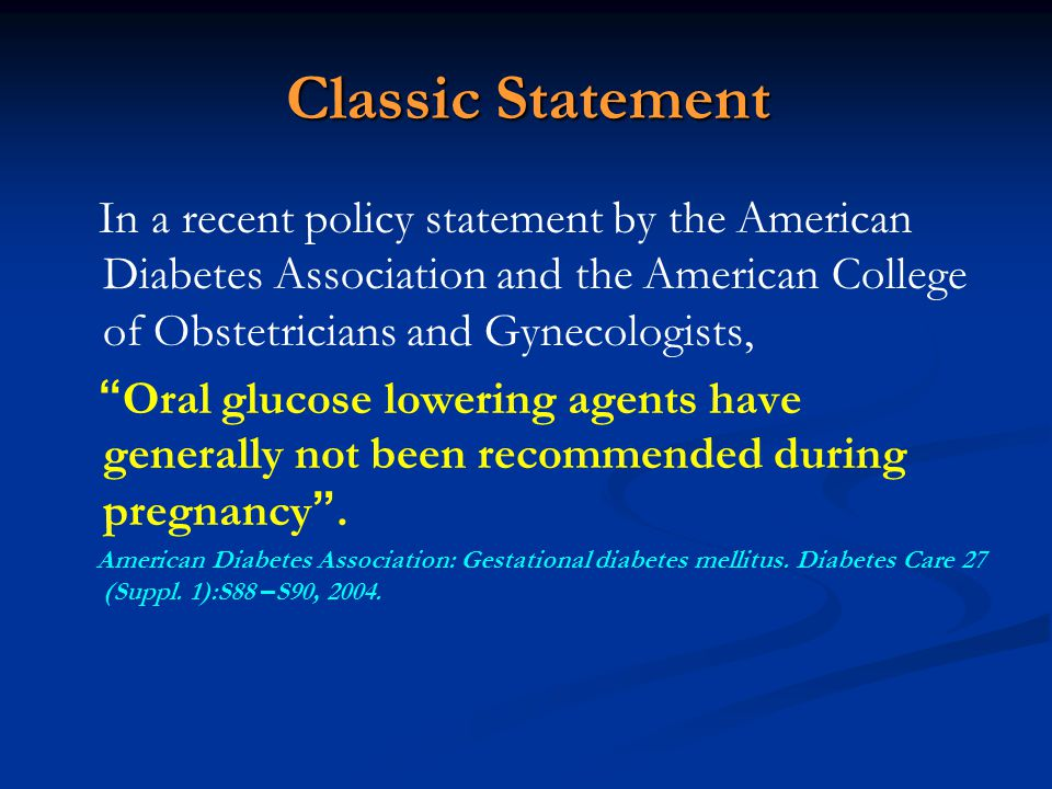 Classic Statement In a recent policy statement by the American Diabetes Association and the American College of Obstetricians and Gynecologists,
