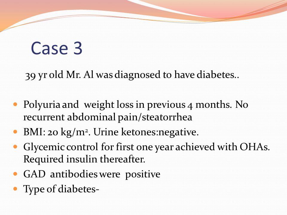 Case 3 39 yr old Mr. Al was diagnosed to have diabetes..