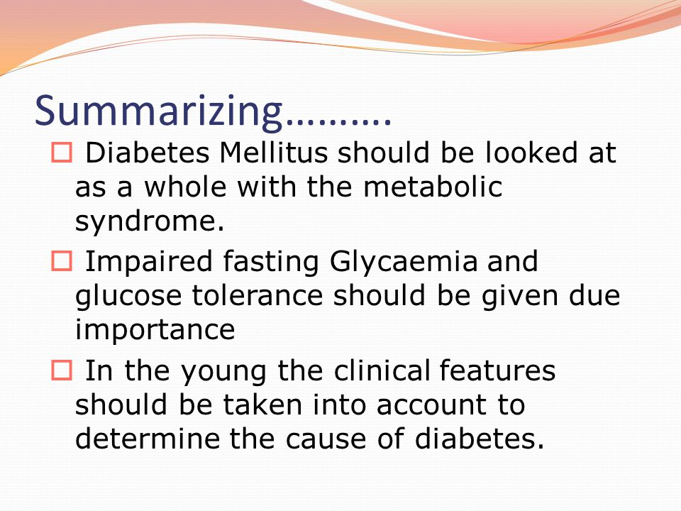 Summarizing………. Diabetes Mellitus should be looked at as a whole with the metabolic syndrome.