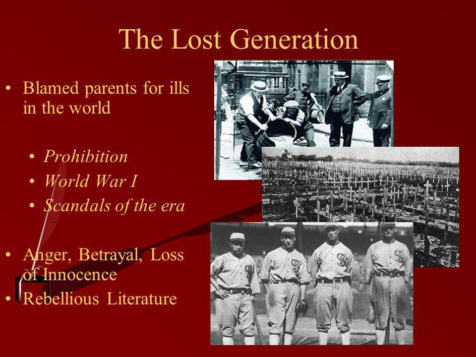 The Lost Generation Blamed parents for ills in the world Prohibition