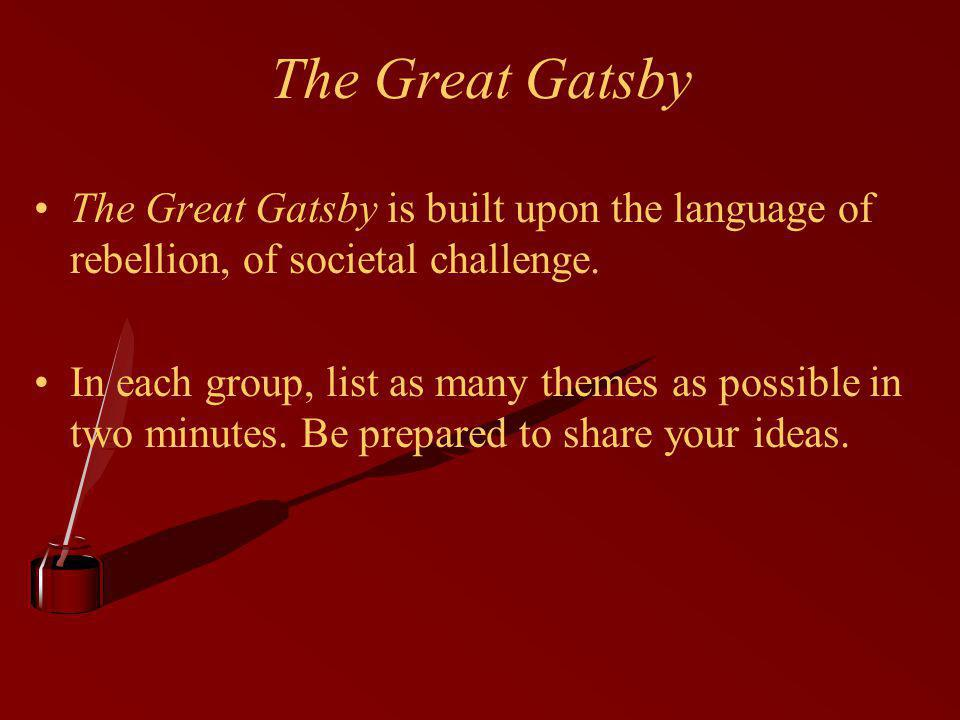 The Great Gatsby The Great Gatsby is built upon the language of rebellion, of societal challenge.