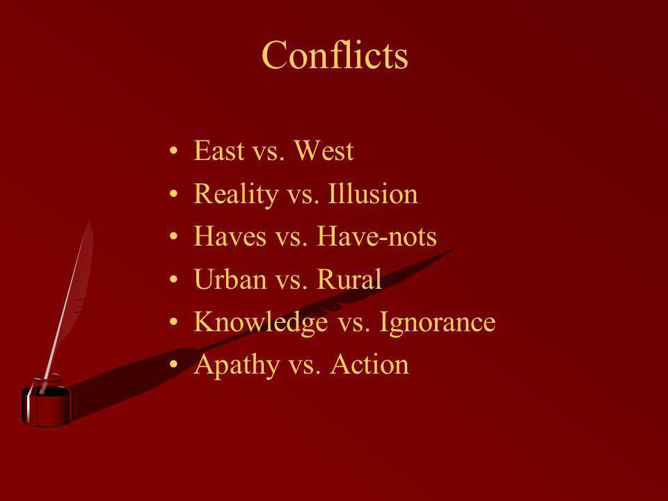 Conflicts East vs. West Reality vs. Illusion Haves vs. Have-nots