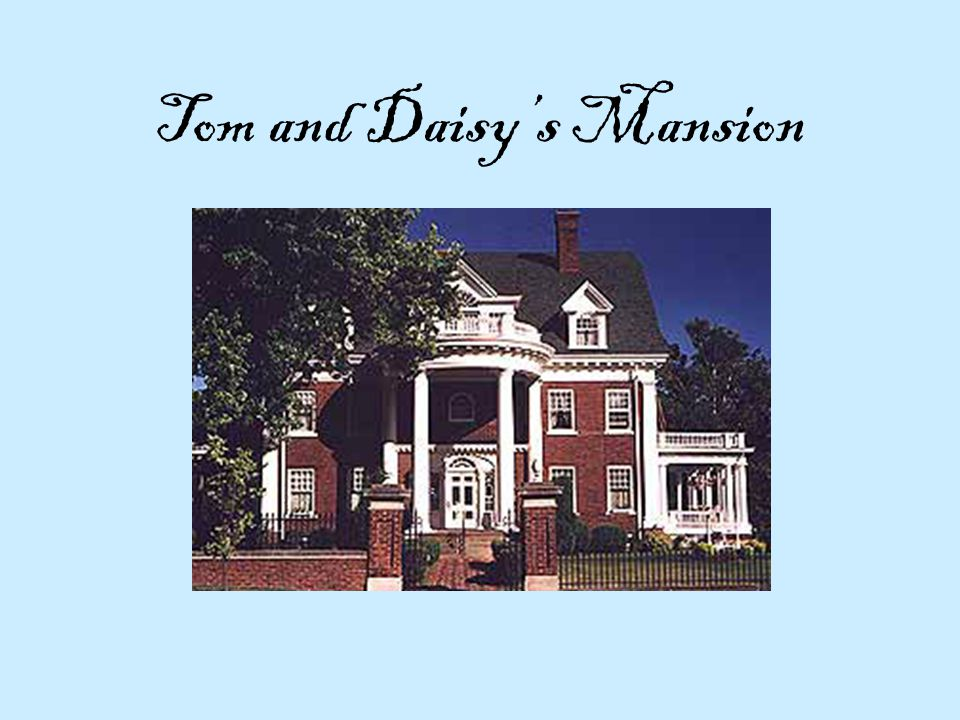 Tom and Daisy's Mansion