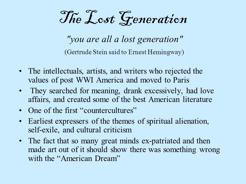 The Lost Generation you are all a lost generation (Gertrude Stein said to Ernest Hemingway)