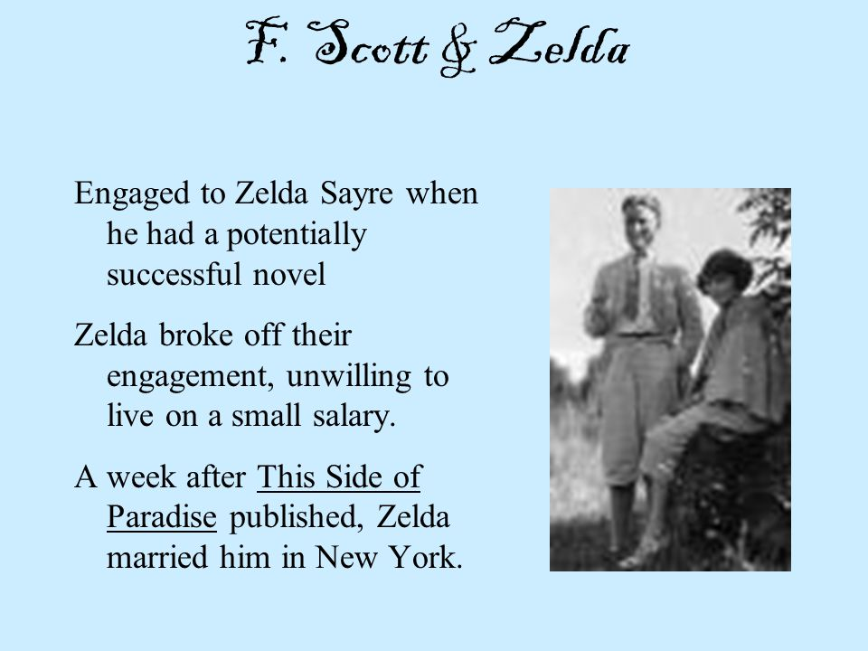 F. Scott & Zelda Engaged to Zelda Sayre when he had a potentially successful novel.