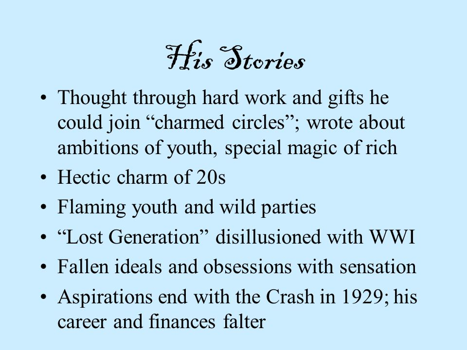 His Stories Thought through hard work and gifts he could join charmed circles ; wrote about ambitions of youth, special magic of rich.