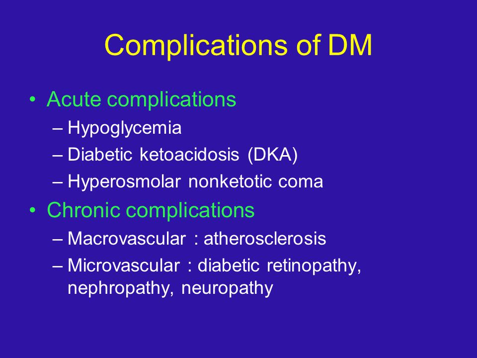 Complications of DM Acute complications Chronic complications