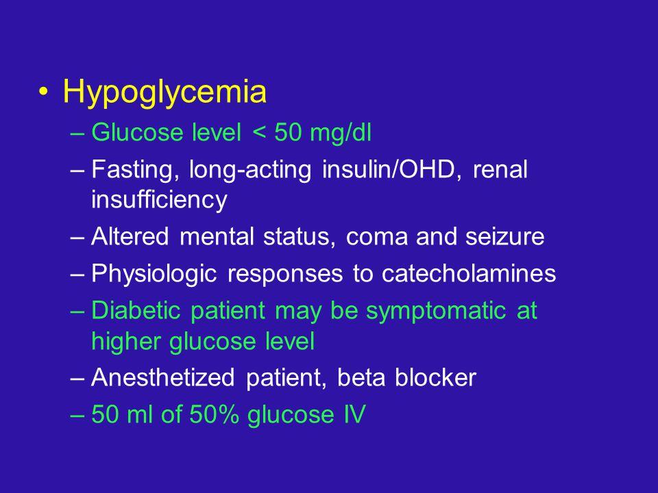 Hypoglycemia Glucose level < 50 mg/dl