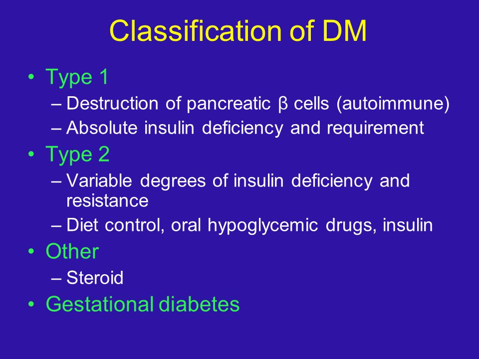 Classification of DM Type 1 Type 2 Other Gestational diabetes