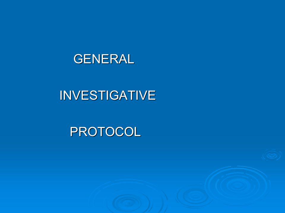 GENERAL INVESTIGATIVE PROTOCOL