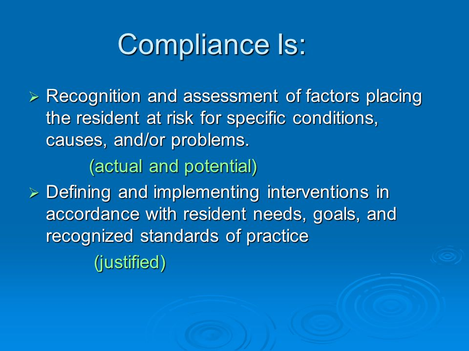 Compliance Is: Recognition and assessment of factors placing the resident at risk for specific conditions, causes, and/or problems.