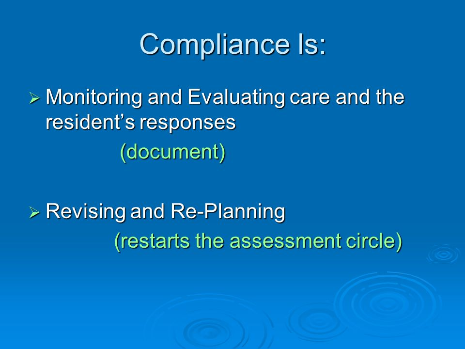 Compliance Is: Monitoring and Evaluating care and the resident's responses. (document) Revising and Re-Planning.