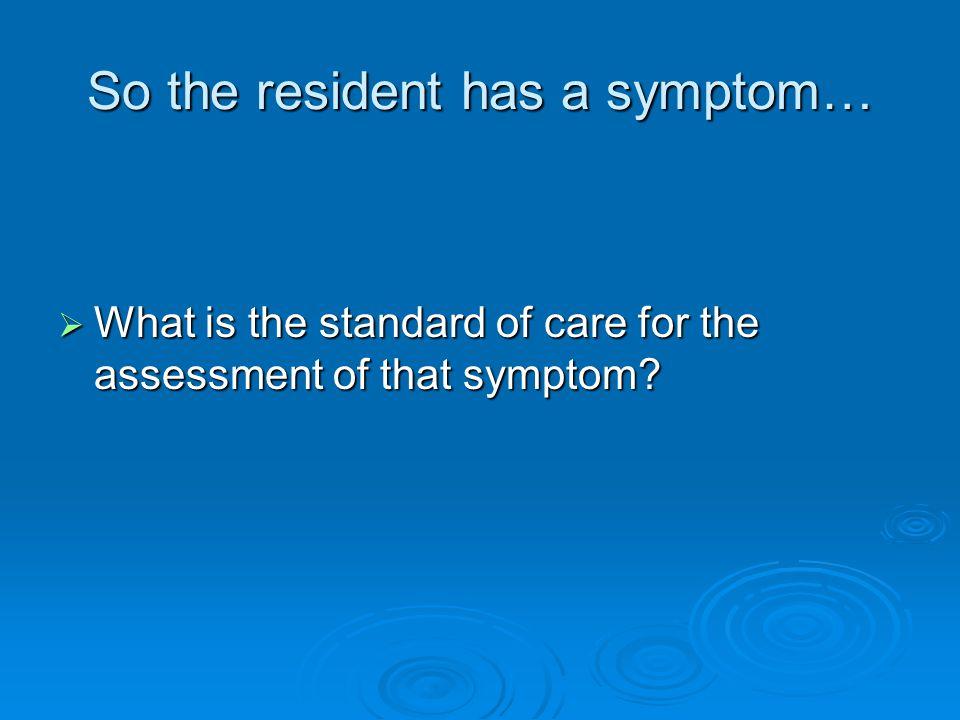 So the resident has a symptom…