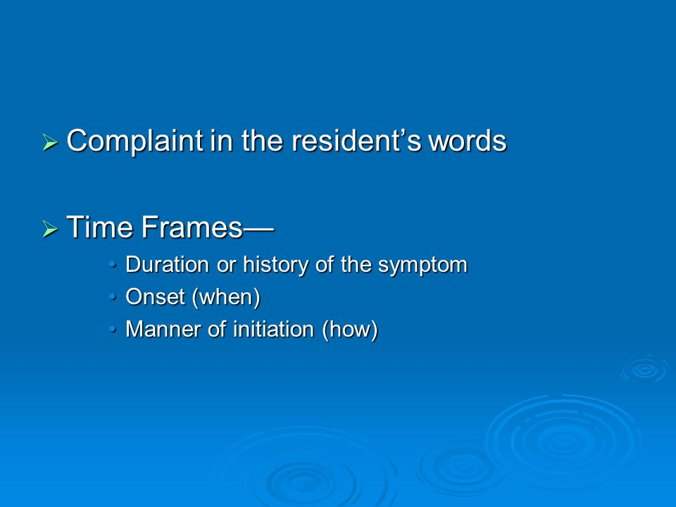 Complaint in the resident's words Time Frames—