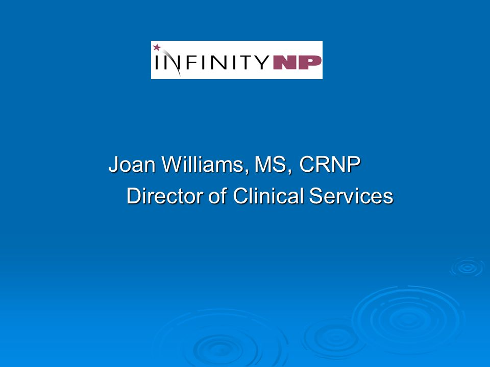 Joan Williams, MS, CRNP Director of Clinical Services