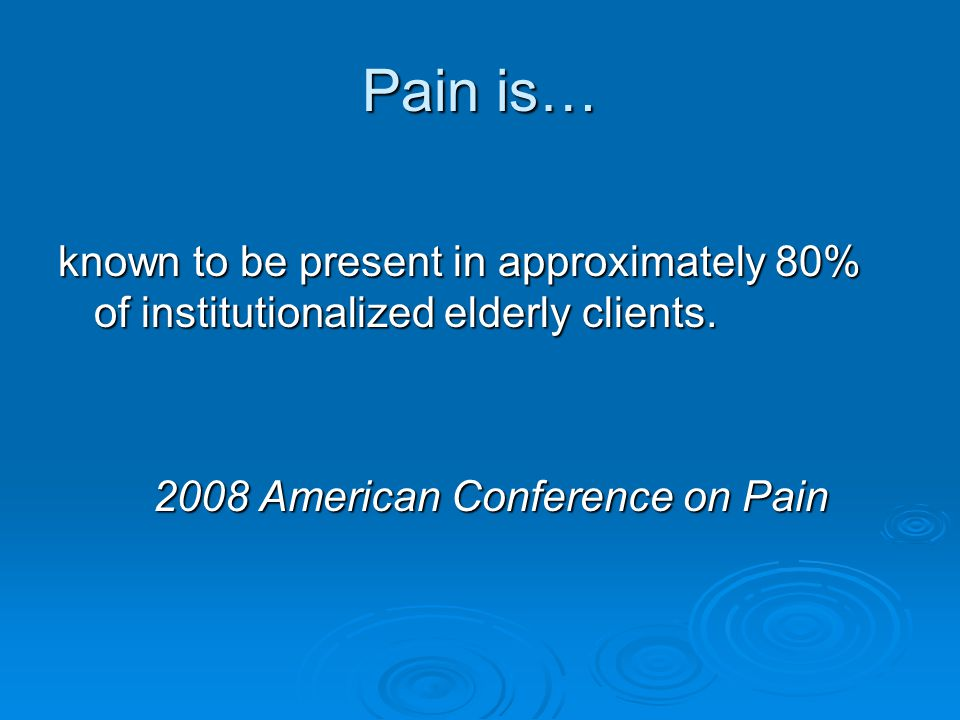 Pain is… known to be present in approximately 80% of institutionalized elderly clients.