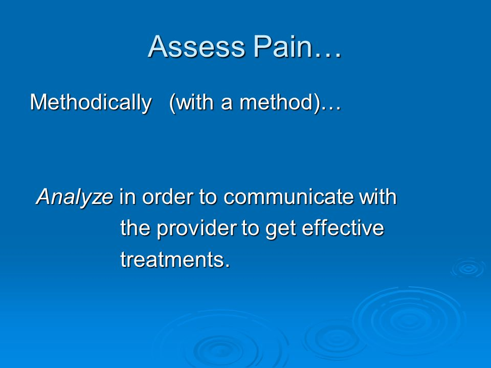 Assess Pain… Methodically (with a method)…