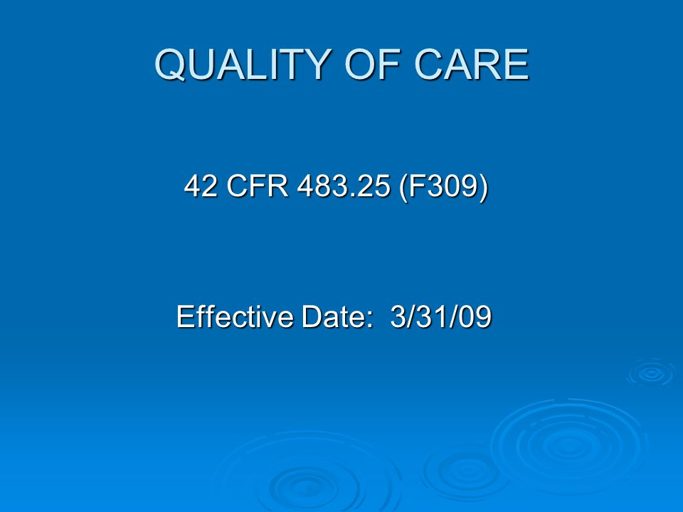 QUALITY OF CARE 42 CFR 483.25 (F309) Effective Date: 3/31/09