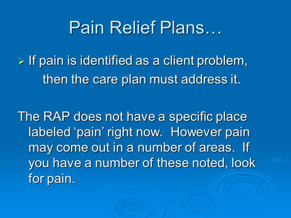 Pain Relief Plans… If pain is identified as a client problem,