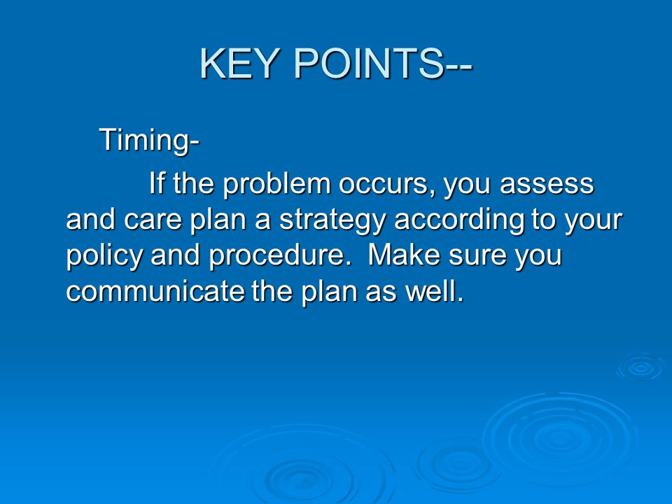 KEY POINTS-- Timing-