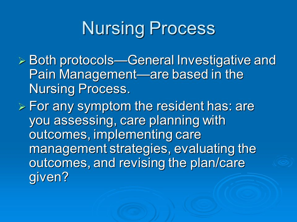Nursing Process Both protocols—General Investigative and Pain Management—are based in the Nursing Process.