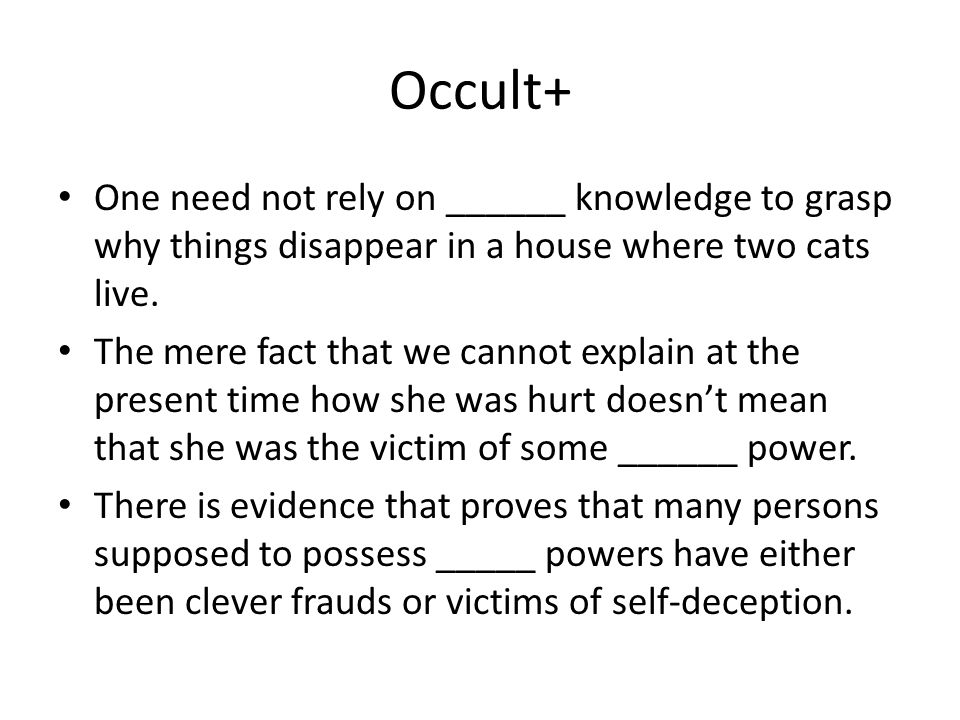 Occult+ One need not rely on ______ knowledge to grasp why things disappear in a house where two cats live.