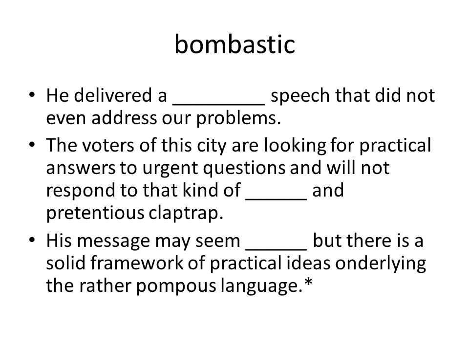 bombastic He delivered a _________ speech that did not even address our problems.