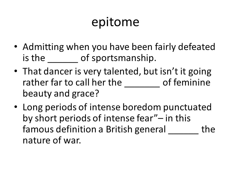epitome Admitting when you have been fairly defeated is the ______ of sportsmanship.